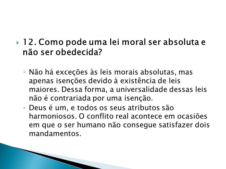 12. Como pode uma lei moral ser absoluta e não ser obedecida