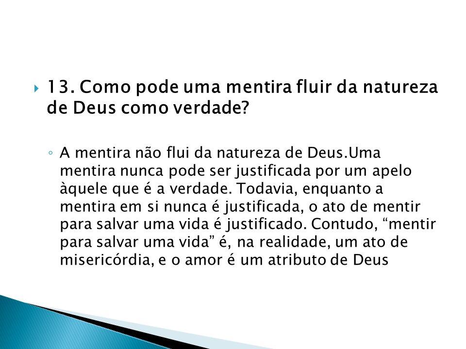 13. Como pode uma mentira fluir da natureza de Deus como verdade