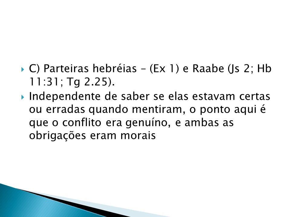 C) Parteiras hebréias – (Ex 1) e Raabe (Js 2; Hb 11:31; Tg 2.25).