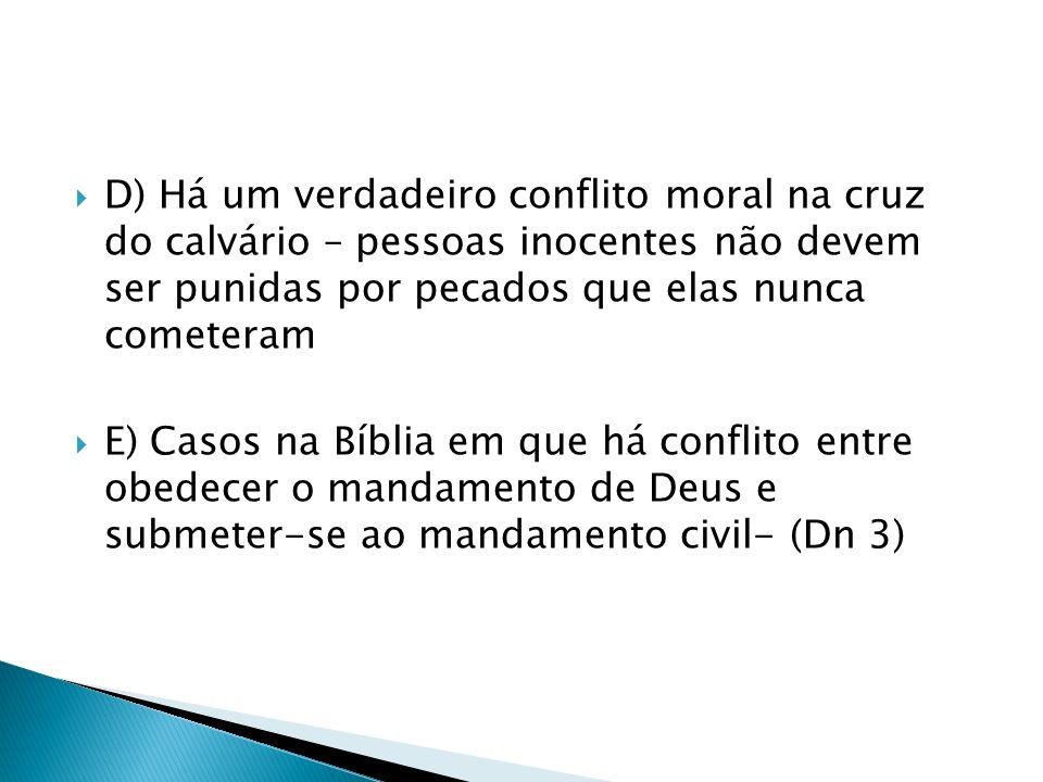 D) Há um verdadeiro conflito moral na cruz do calvário – pessoas inocentes não devem ser punidas por pecados que elas nunca cometeram