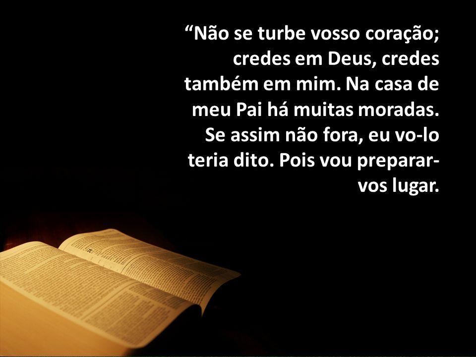 Não se turbe vosso coração; credes em Deus, credes também em mim
