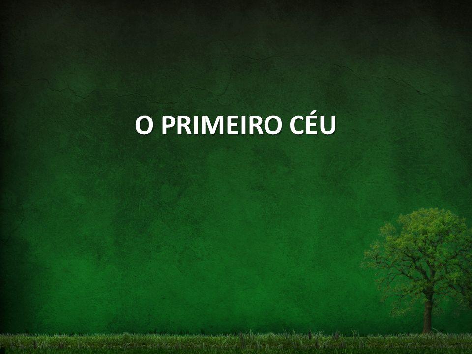O PRIMEIRO CÉU