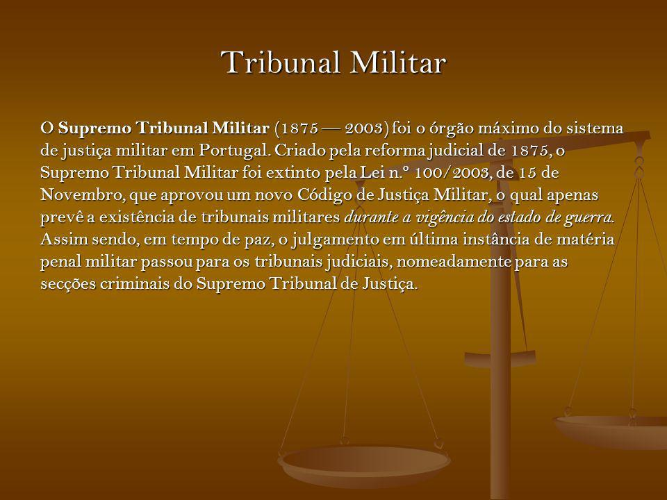 Tribunal Militar O Supremo Tribunal Militar (1875 — 2003) foi o órgão máximo do sistema.