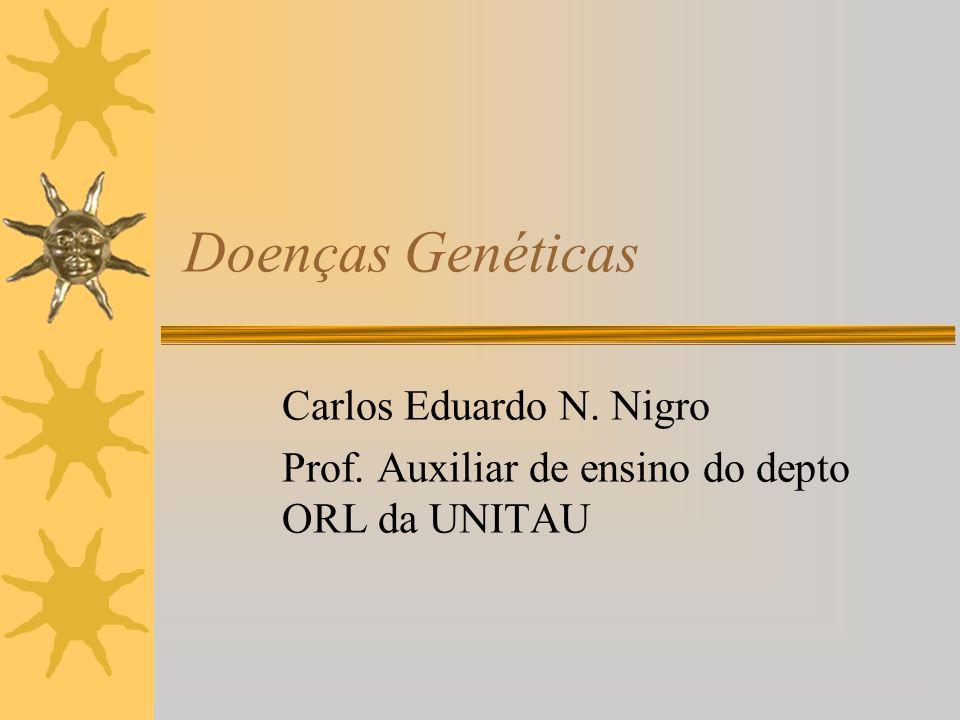 Doenças Genéticas Carlos Eduardo N. Nigro
