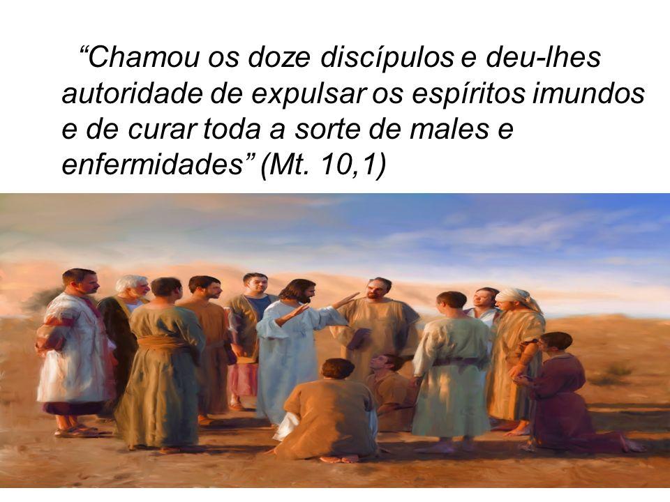 Chamou os doze discípulos e deu-lhes autoridade de expulsar os espíritos imundos e de curar toda a sorte de males e enfermidades (Mt.