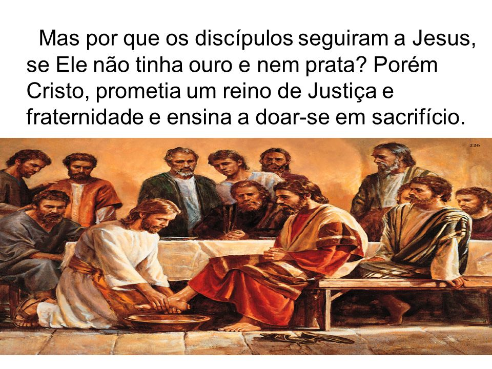 Mas por que os discípulos seguiram a Jesus, se Ele não tinha ouro e nem prata.