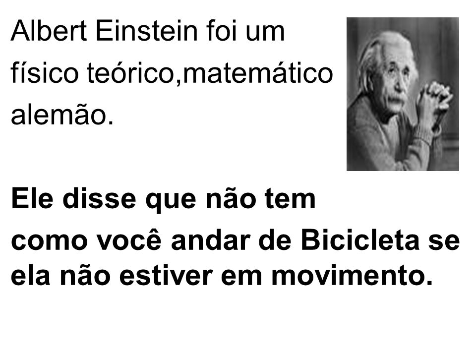 Albert Einstein foi um físico teórico,matemático. alemão.