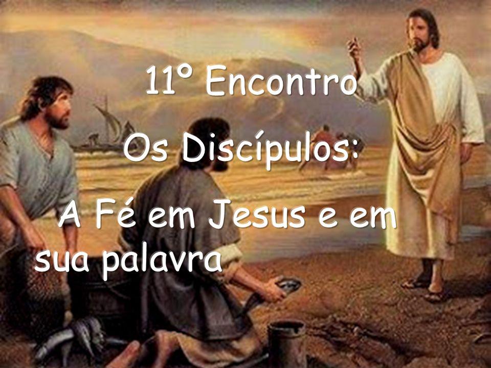 11º Encontro Os Discípulos: A Fé em Jesus e em sua palavra