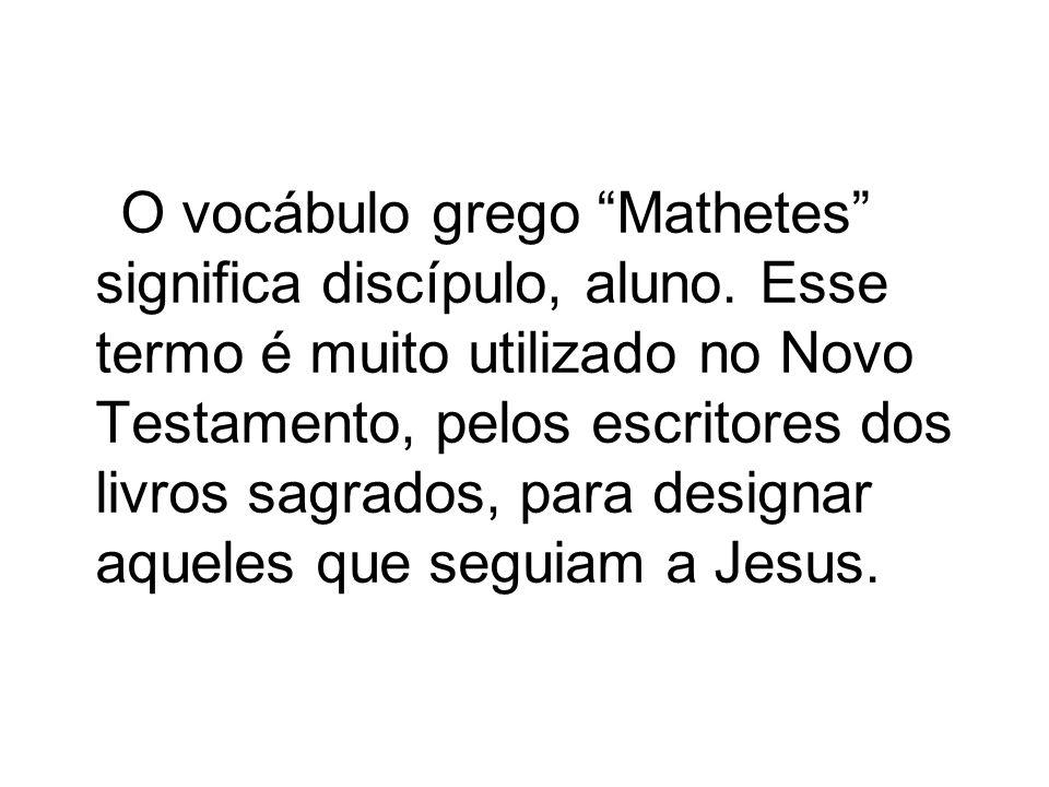 O vocábulo grego Mathetes significa discípulo, aluno