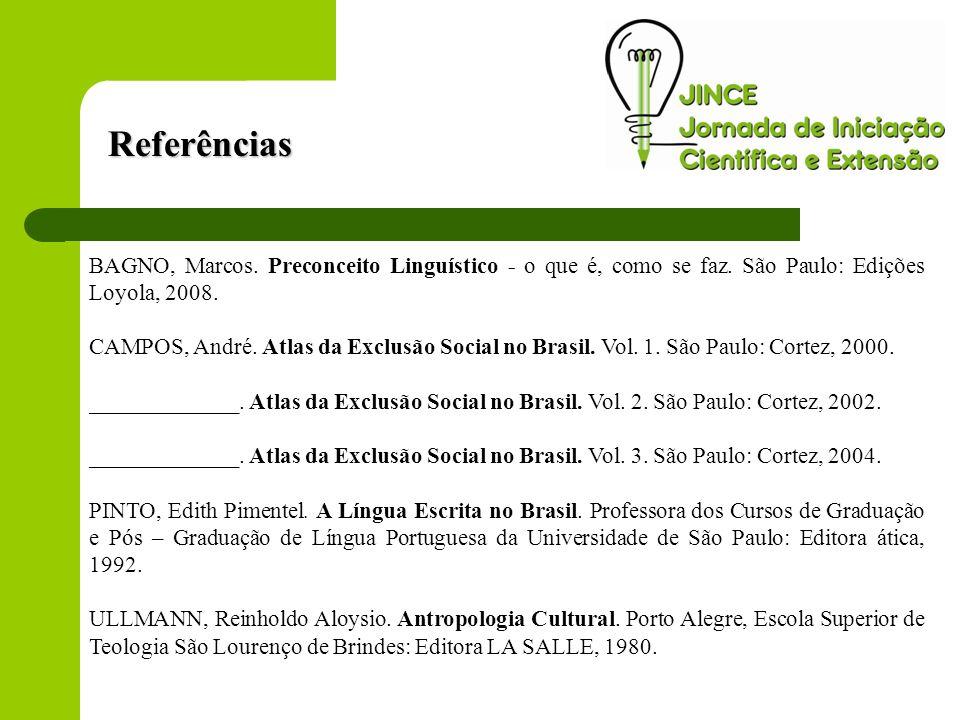 Referências BAGNO, Marcos. Preconceito Linguístico - o que é, como se faz. São Paulo: Edições Loyola, 2008.
