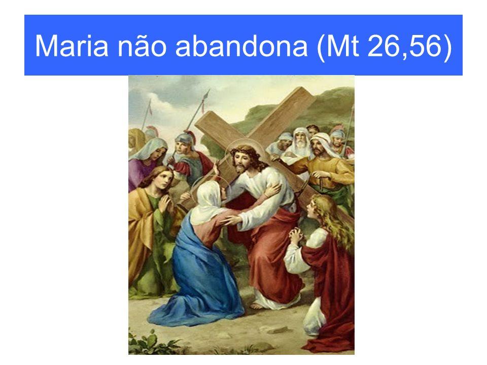 Maria não abandona (Mt 26,56)