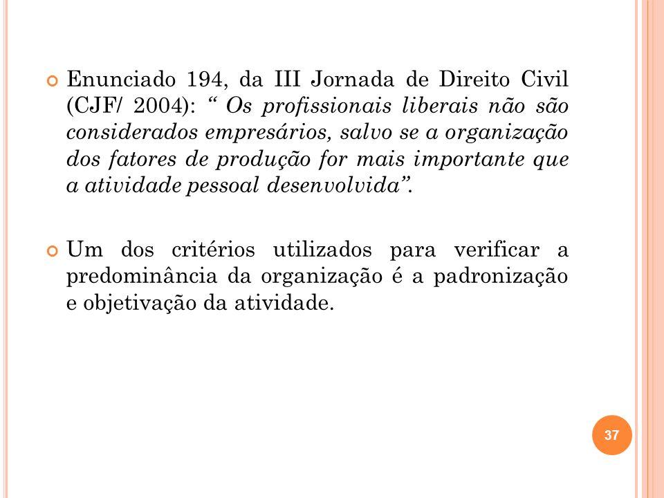 Enunciado 194, da III Jornada de Direito Civil (CJF/ 2004): Os profissionais liberais não são considerados empresários, salvo se a organização dos fatores de produção for mais importante que a atividade pessoal desenvolvida .