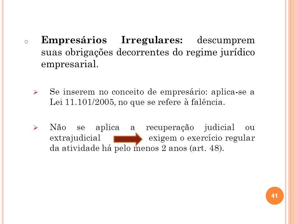 Empresários Irregulares: descumprem suas obrigações decorrentes do regime jurídico empresarial.