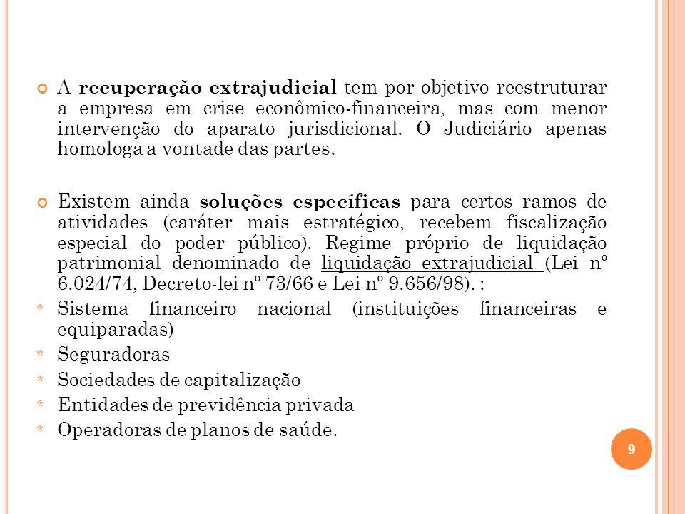 A recuperação extrajudicial tem por objetivo reestruturar a empresa em crise econômico-financeira, mas com menor intervenção do aparato jurisdicional. O Judiciário apenas homologa a vontade das partes.