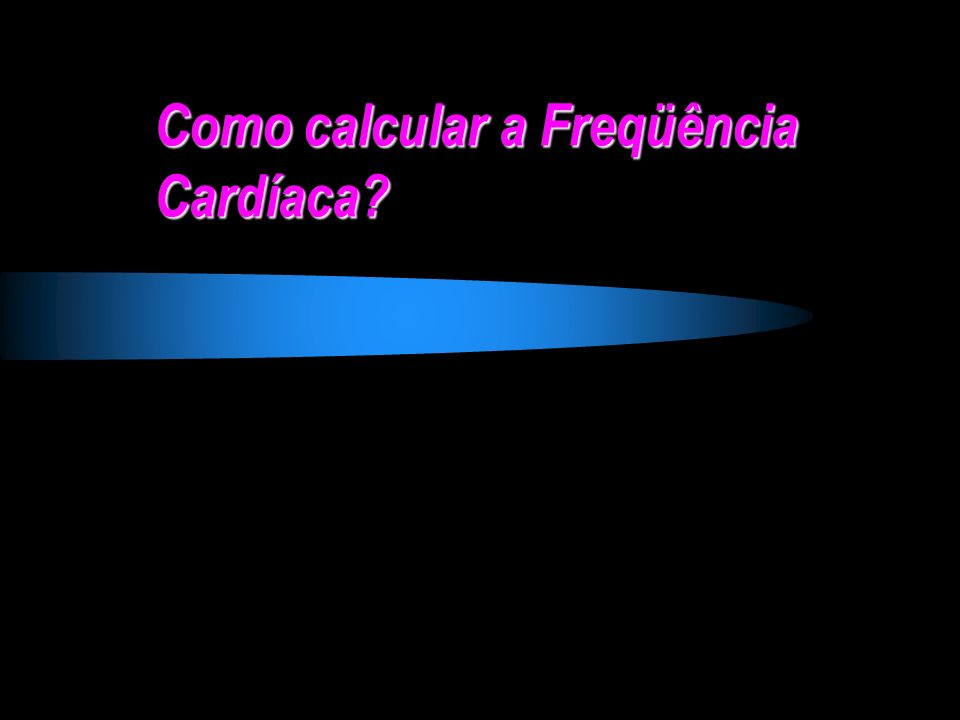 Como calcular a Freqüência Cardíaca