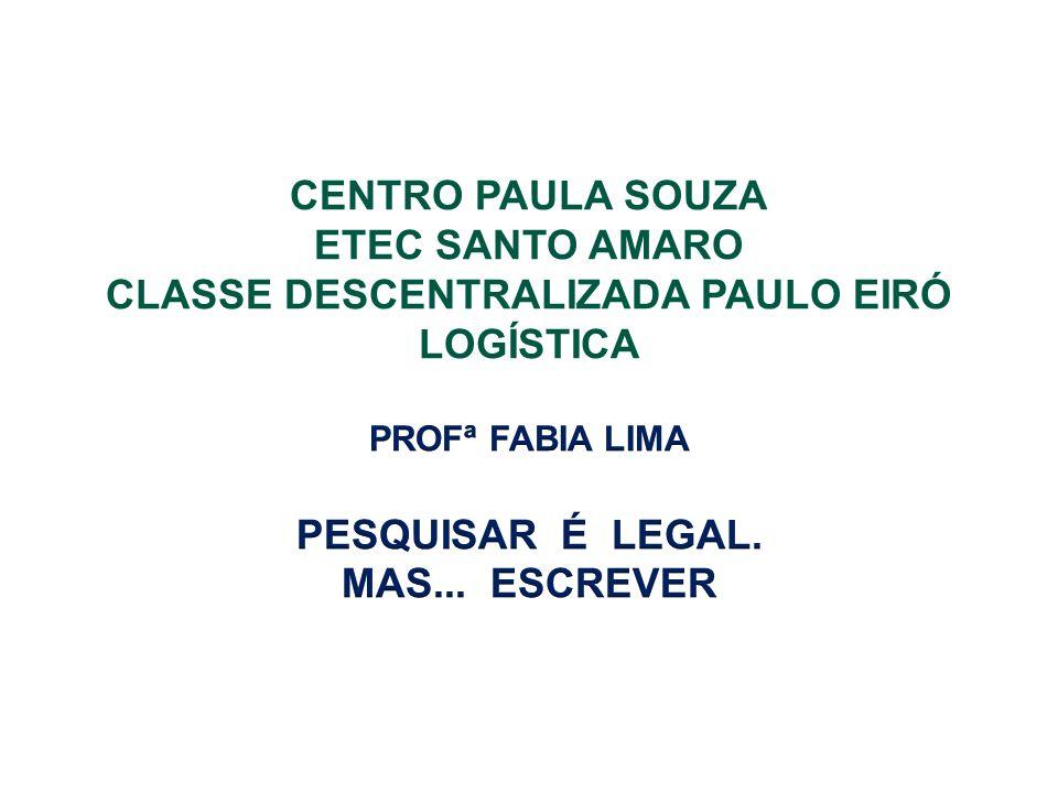 CENTRO PAULA SOUZA ETEC SANTO AMARO CLASSE DESCENTRALIZADA PAULO EIRÓ LOGÍSTICA PROFª FABIA LIMA PESQUISAR É LEGAL.