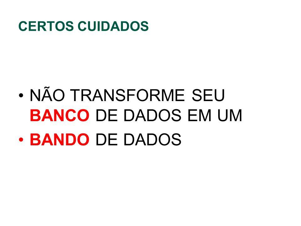 NÃO TRANSFORME SEU BANCO DE DADOS EM UM BANDO DE DADOS