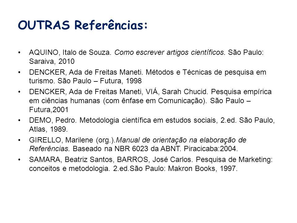 OUTRAS Referências:AQUINO, Italo de Souza. Como escrever artigos científicos. São Paulo: Saraiva, 2010.