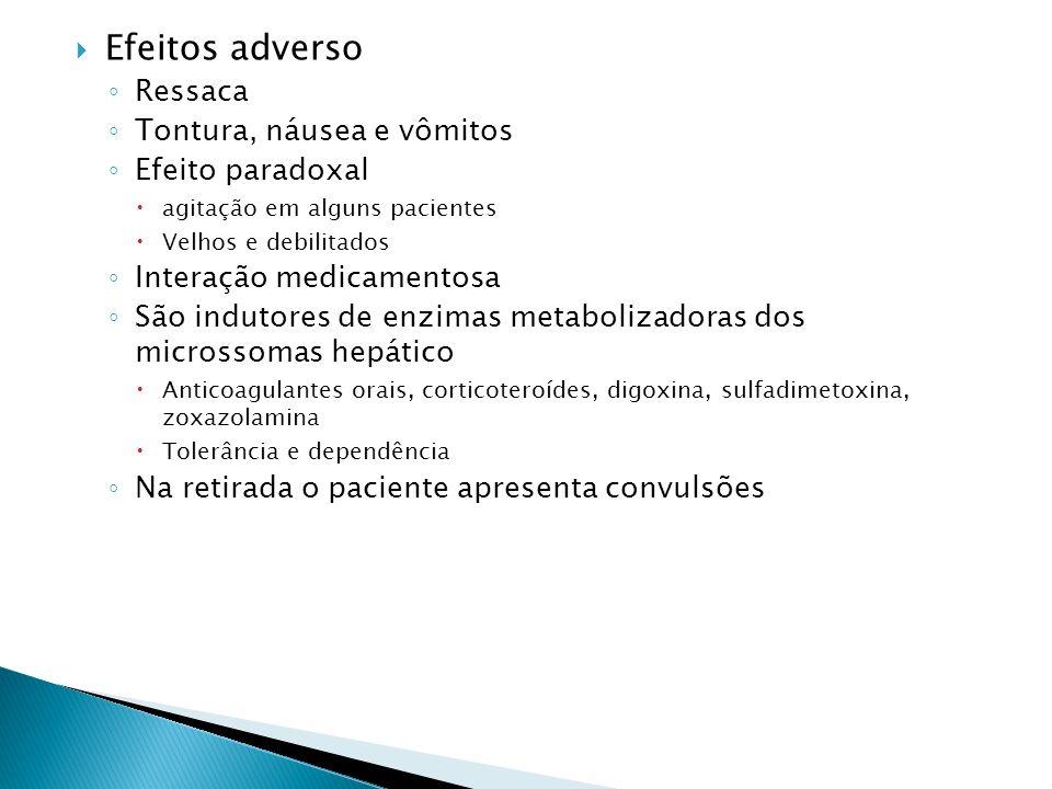 Efeitos adverso Ressaca Tontura, náusea e vômitos Efeito paradoxal