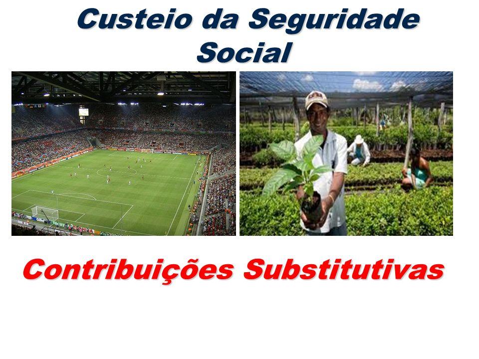 Custeio da Seguridade Social Contribuições Substitutivas