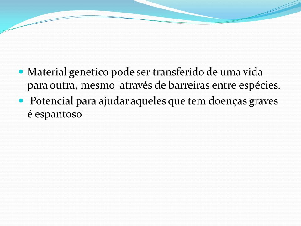 Material genetico pode ser transferido de uma vida para outra, mesmo através de barreiras entre espécies.
