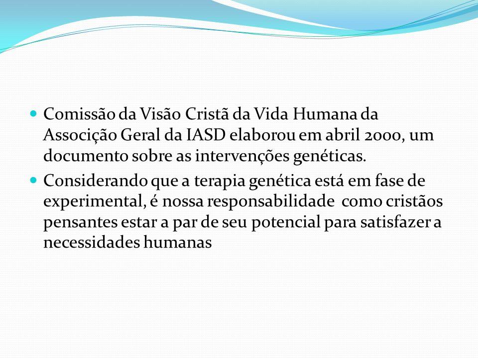 Comissão da Visão Cristã da Vida Humana da Associção Geral da IASD elaborou em abril 2000, um documento sobre as intervenções genéticas.