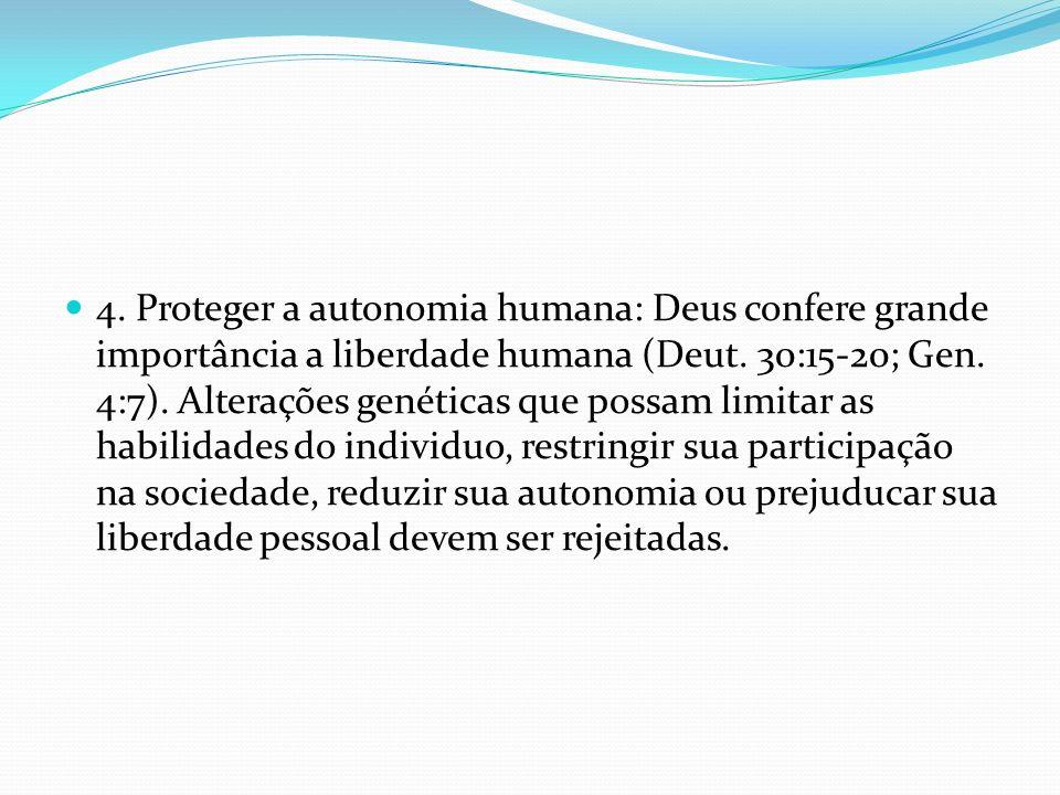 4. Proteger a autonomia humana: Deus confere grande importância a liberdade humana (Deut.