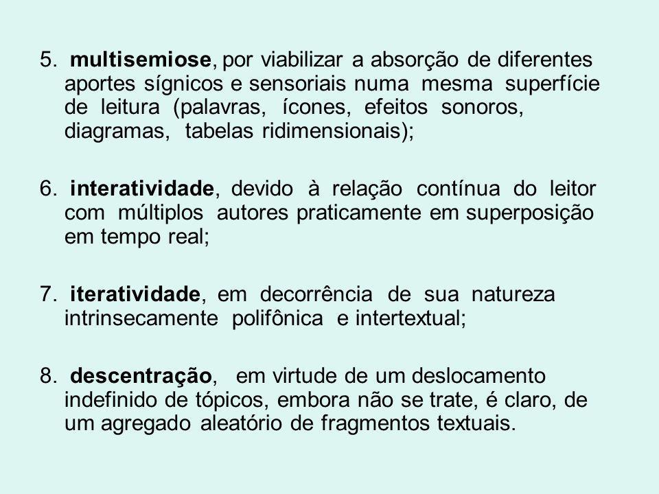 5. multisemiose, por viabilizar a absorção de diferentes aportes sígnicos e sensoriais numa mesma superfície de leitura (palavras, ícones, efeitos sonoros, diagramas, tabelas ridimensionais);
