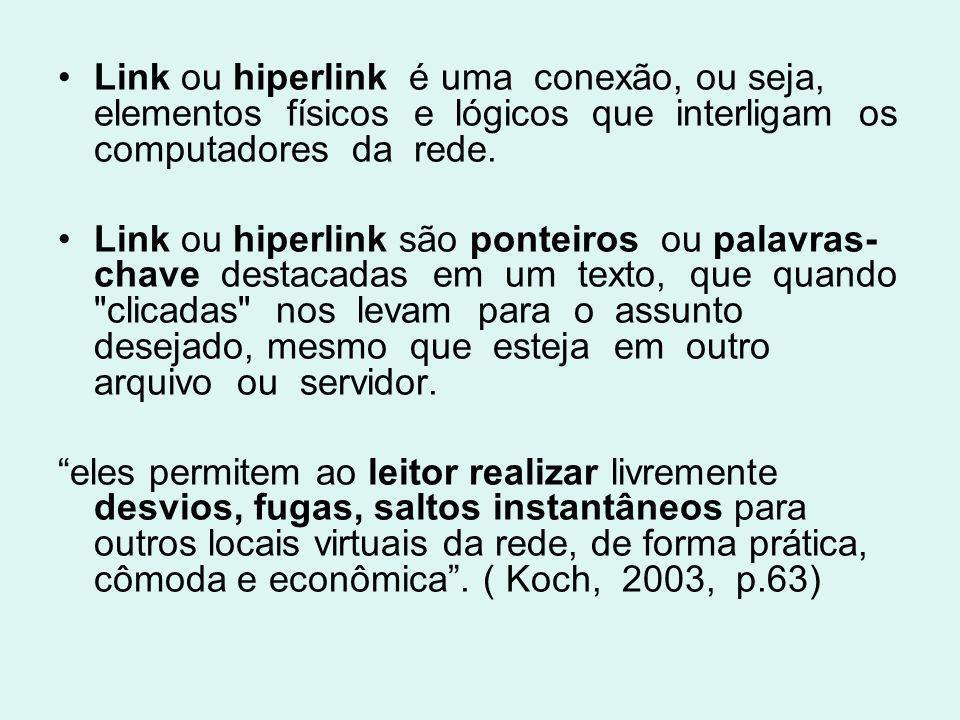 Link ou hiperlink é uma conexão, ou seja, elementos físicos e lógicos que interligam os computadores da rede.