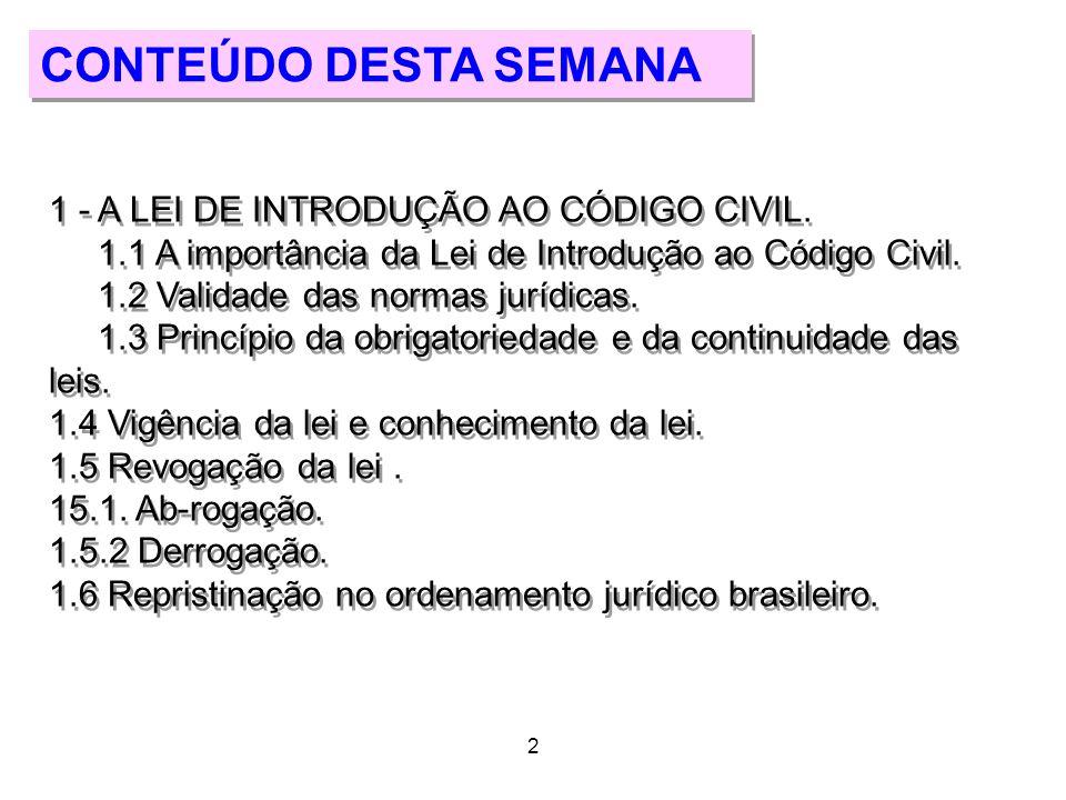 CONTEÚDO DESTA SEMANA 1 - A LEI DE INTRODUÇÃO AO CÓDIGO CIVIL.