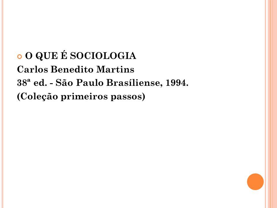 O QUE É SOCIOLOGIA Carlos Benedito Martins. 38ª ed.