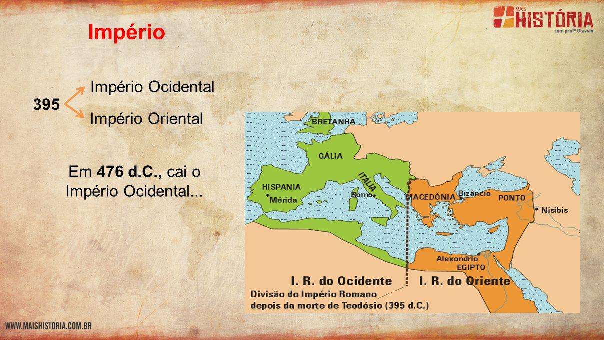 Em 476 d.C., cai o Império Ocidental...