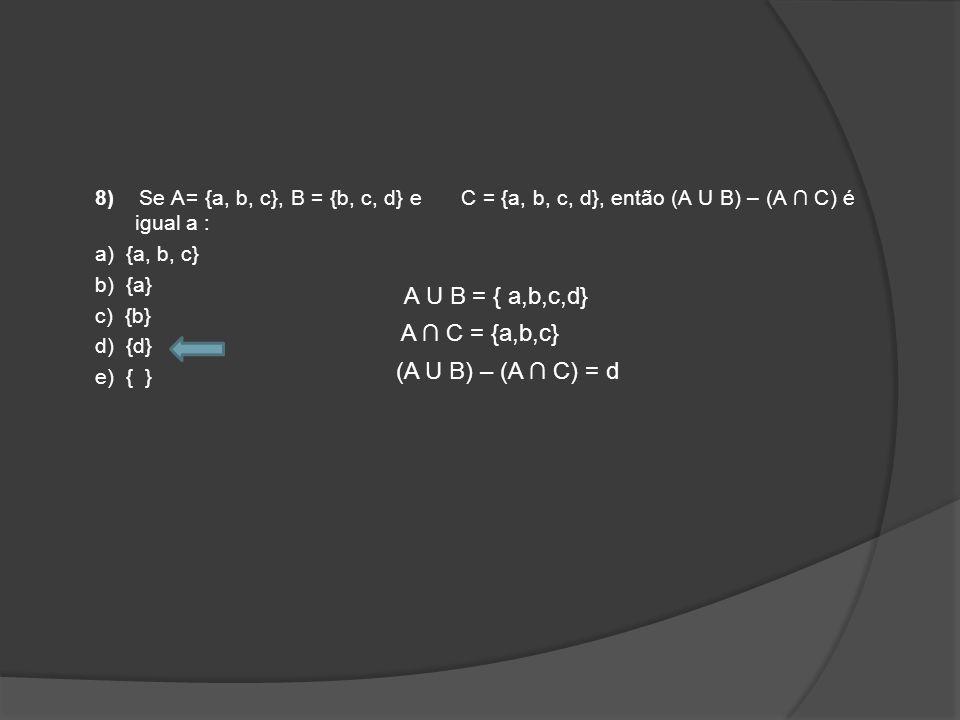 A U B = { a,b,c,d} A ∩ C = {a,b,c} (A U B) – (A ∩ C) = d