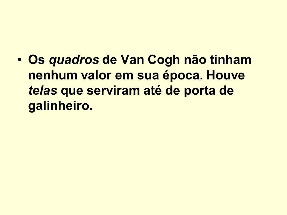 Os quadros de Van Cogh não tinham nenhum valor em sua época