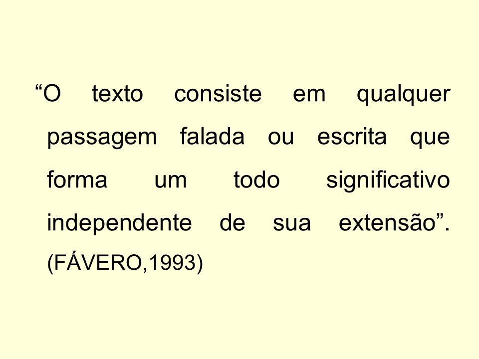 O texto consiste em qualquer passagem falada ou escrita que forma um todo significativo independente de sua extensão . (FÁVERO,1993)