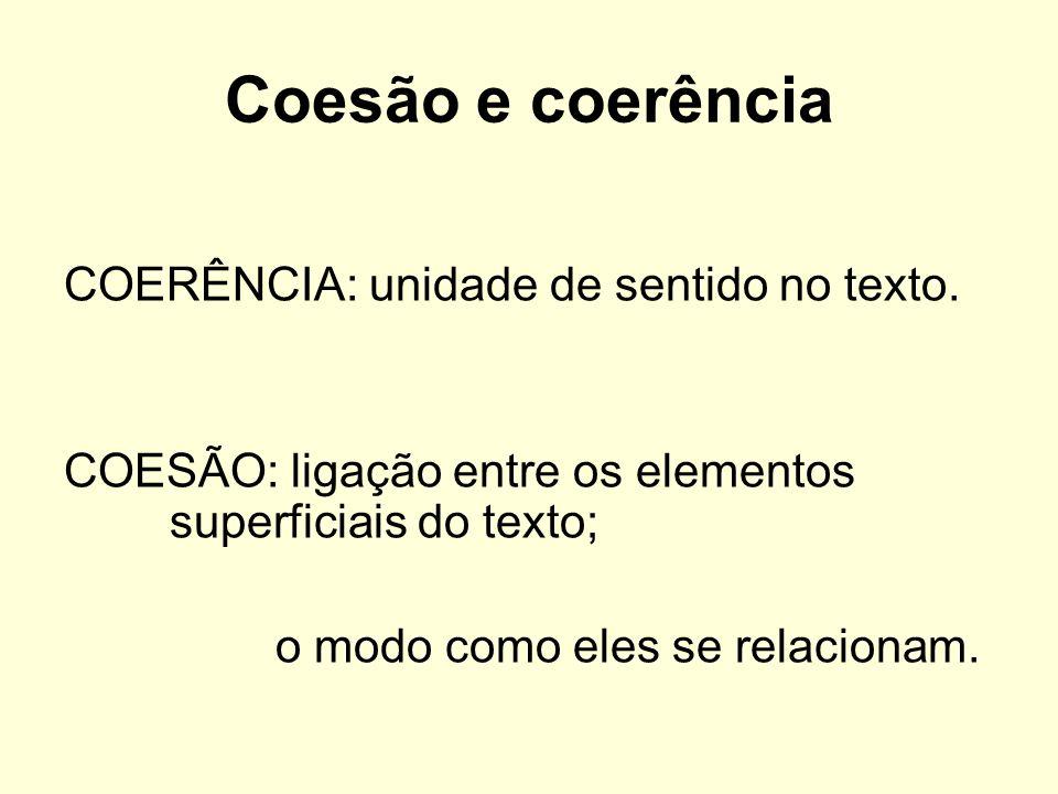 Coesão e coerência COERÊNCIA: unidade de sentido no texto.