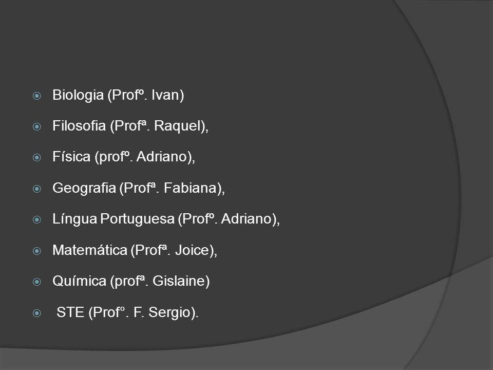 Biologia (Profº. Ivan) Filosofia (Profª. Raquel), Física (profº. Adriano), Geografia (Profª. Fabiana),
