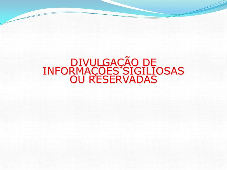 DIVULGAÇÃO DE INFORMAÇÕES SIGILIOSAS OU RESERVADAS