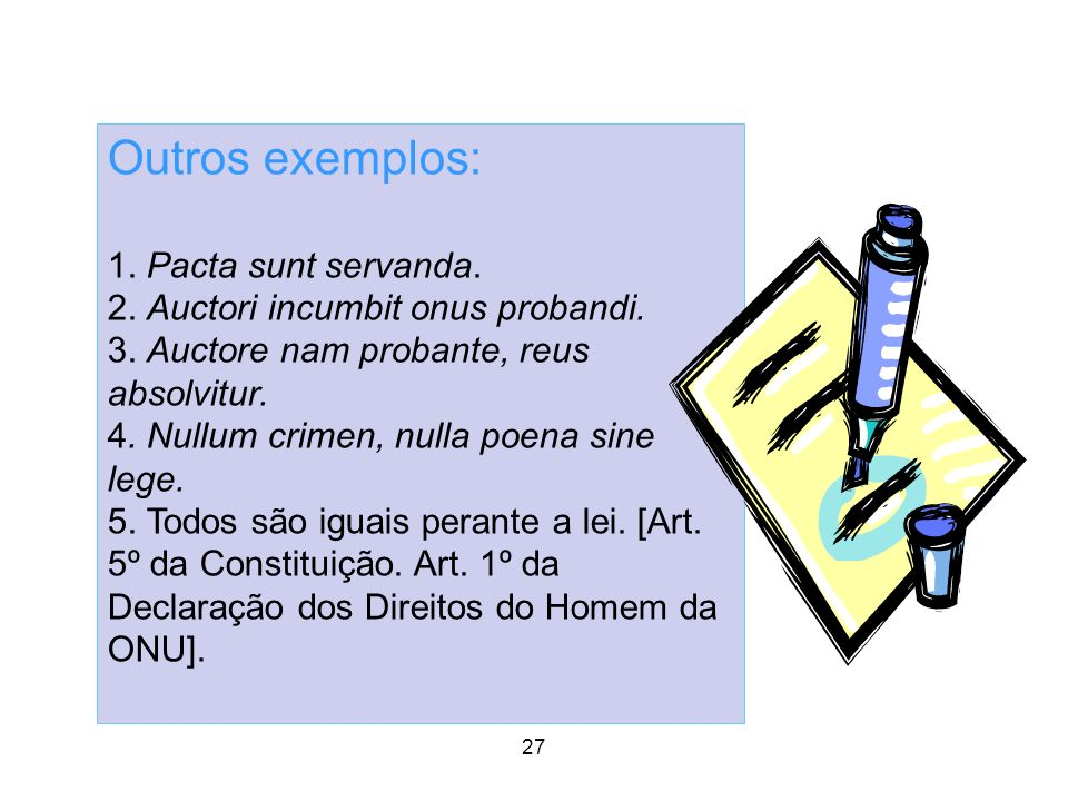 Outros exemplos: 1. Pacta sunt servanda.