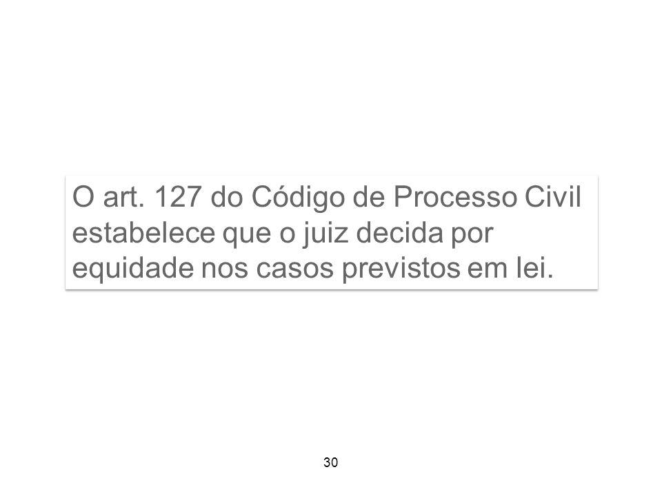 O art. 127 do Código de Processo Civil estabelece que o juiz decida por equidade nos casos previstos em lei.