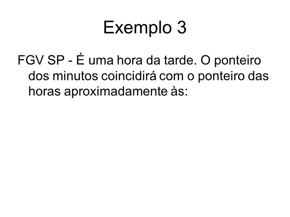 Exemplo 3 FGV SP - É uma hora da tarde.