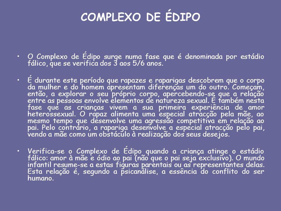 COMPLEXO DE ÉDIPO O Complexo de Édipo surge numa fase que é denominada por estádio fálico, que se verifica dos 3 aos 5/6 anos.