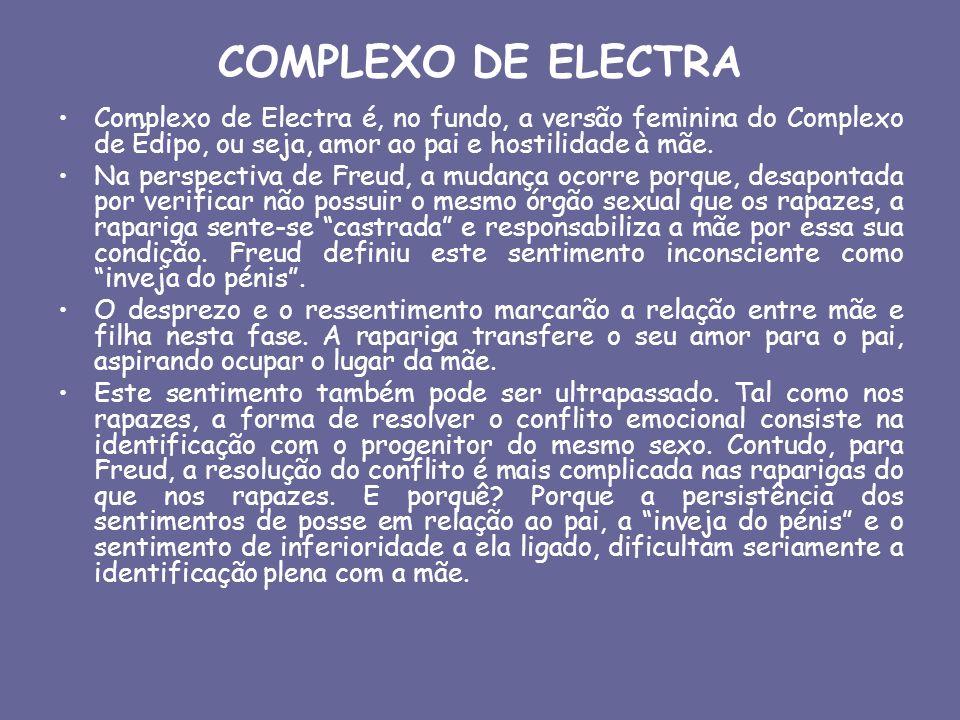 COMPLEXO DE ELECTRA Complexo de Electra é, no fundo, a versão feminina do Complexo de Édipo, ou seja, amor ao pai e hostilidade à mãe.