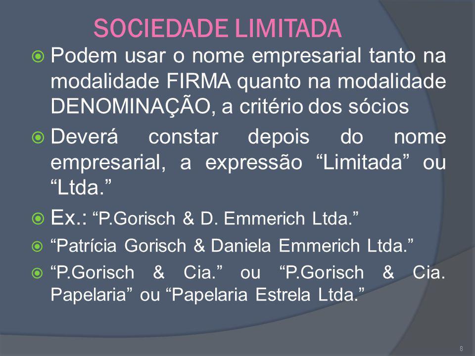 SOCIEDADE LIMITADA Podem usar o nome empresarial tanto na modalidade FIRMA quanto na modalidade DENOMINAÇÃO, a critério dos sócios.