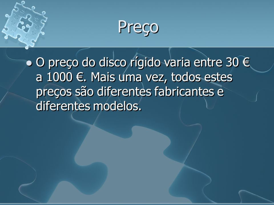 Preço O preço do disco rígido varia entre 30 € a 1000 €.