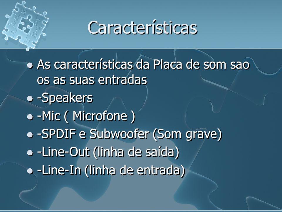Características As características da Placa de som sao os as suas entradas. -Speakers. -Mic ( Microfone )