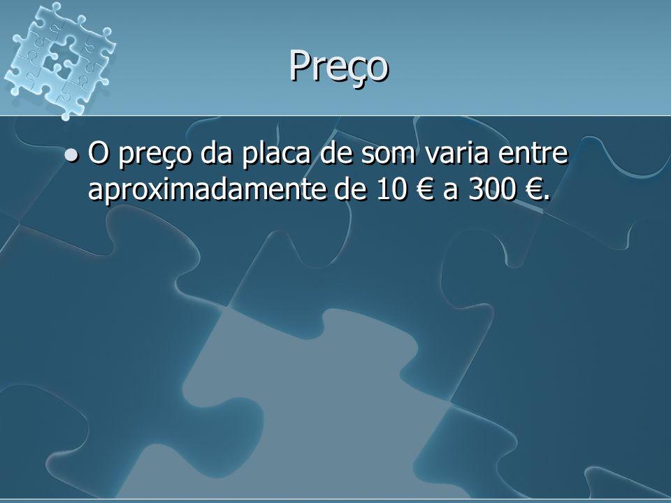 Preço O preço da placa de som varia entre aproximadamente de 10 € a 300 €.