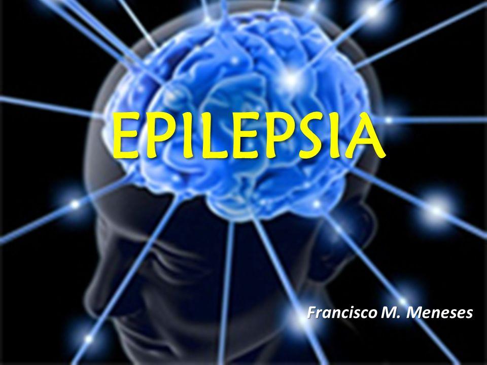 EPILEPSIA Francisco M. Meneses