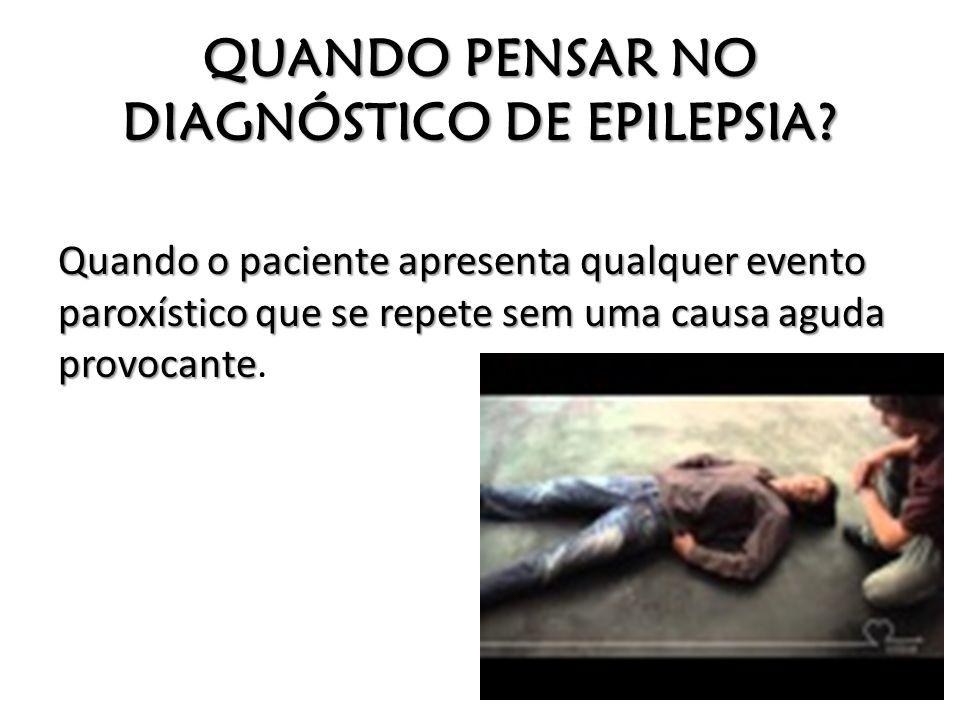 QUANDO PENSAR NO DIAGNÓSTICO DE EPILEPSIA