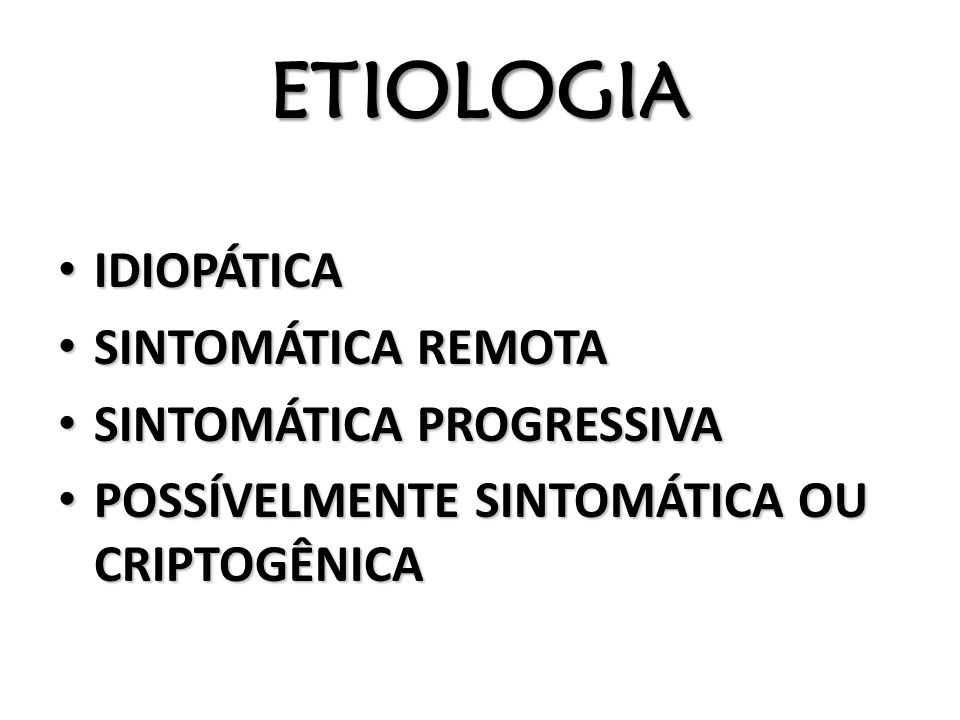 ETIOLOGIA IDIOPÁTICA SINTOMÁTICA REMOTA SINTOMÁTICA PROGRESSIVA